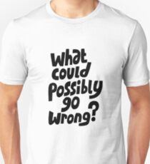 What could possibly go wrong Unisex T-Shirt