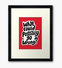 What could possibly go wrong Framed Print
