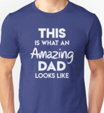 This is What an Amazing Dad Looks Like - Funny Fathers Day Gift Unisex T-Shirt