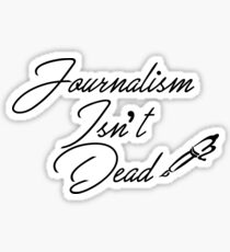 Journalism Isn't Dead Sticker