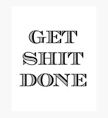 GET SHIT DONE Inspirational Quote  Photographic Print