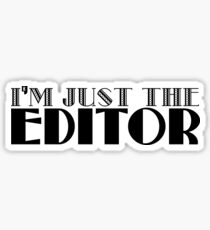 I'm just the Editor Sticker