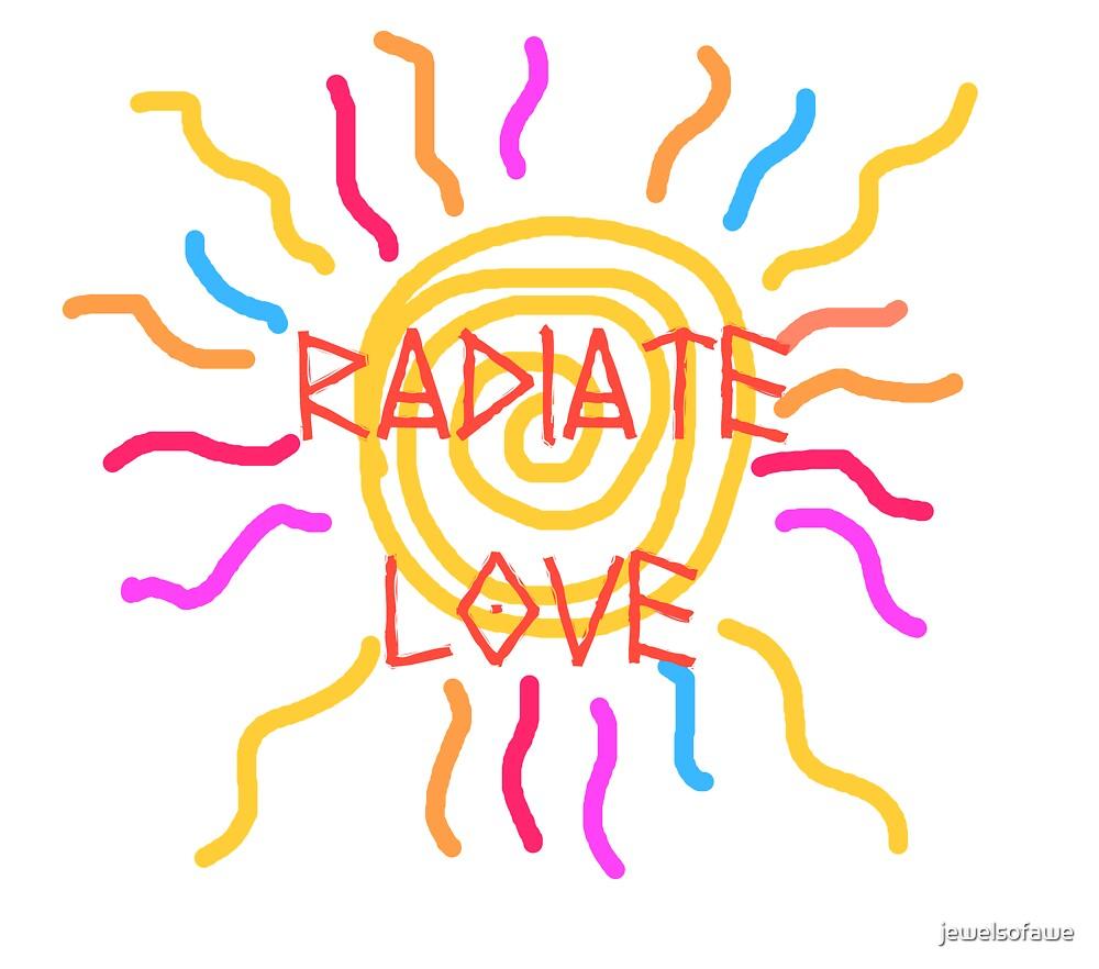 Radiate love by jewelsofawe