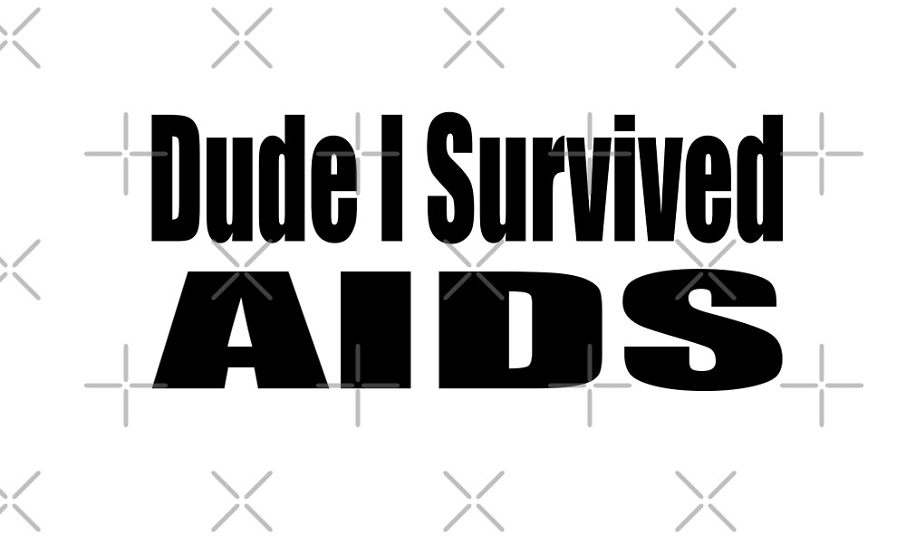 Due I Survived AIDS T Shirt by greatshirts