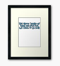 This whole grown-up thing has been fun, but I have to go now. Framed Print