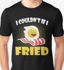I couldn't IFI Fried Unisex T-Shirt