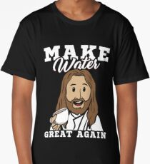 Make Water Great Again Quotations Jesus and Coffee Long T-Shirt
