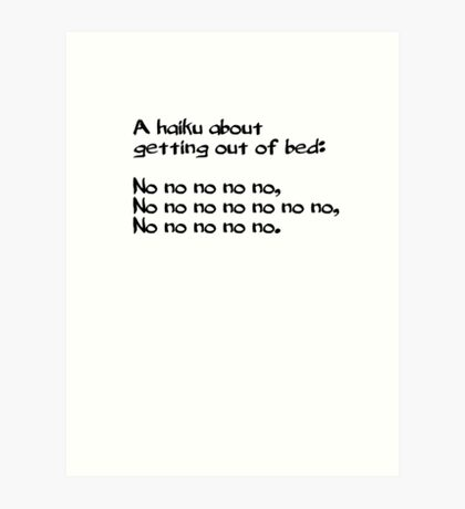 A haiku about getting out of bed Art Print