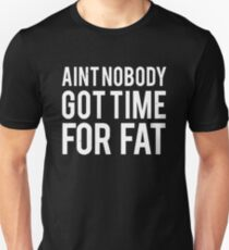 Ain't Nobody Got Time For Fat Unisex T-Shirt