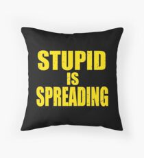 Stupid is Spreading Throw Pillow