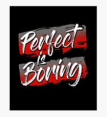 Perfect Is Boring Motivational Quote Photographic Print