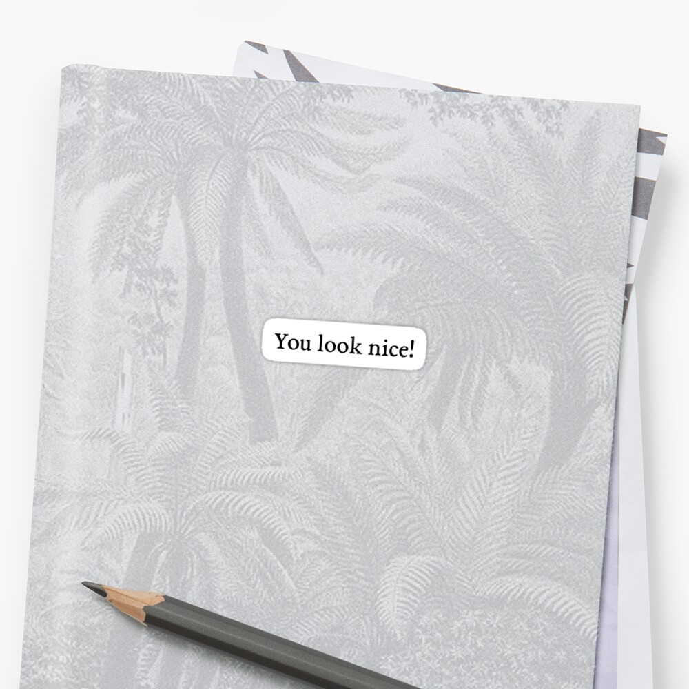 You look nice! sticker (EB Garamond font) by official-foffee