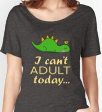 I can't ADULT today... - Green Dino Women's Relaxed Fit T-Shirt