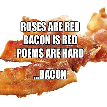 Roses are Red, Bacon is Red, Poems are Hard ...Bacon by xclashgames