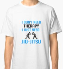 I Don't Need Therapy I Just Need Jiu Jitsu - Martial Arts Japanese Brazilian MMA Gift and Apparel Classic T-Shirt