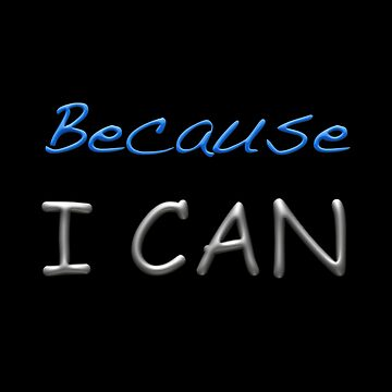 Because I Can by suzetteransome