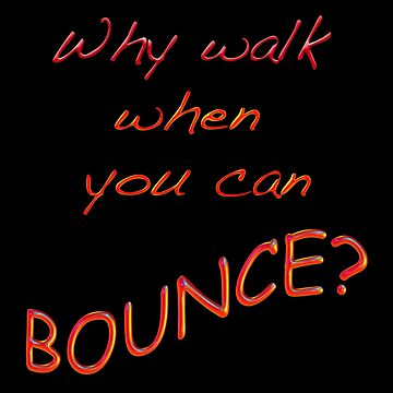 Why Walk When You Can Bounce? by suzetteransome