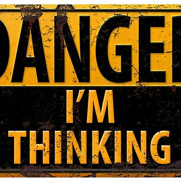 DANGER, I'm Thinking - Caution Warning Sign - Geek - Nerd - Brainy by 26-Characters