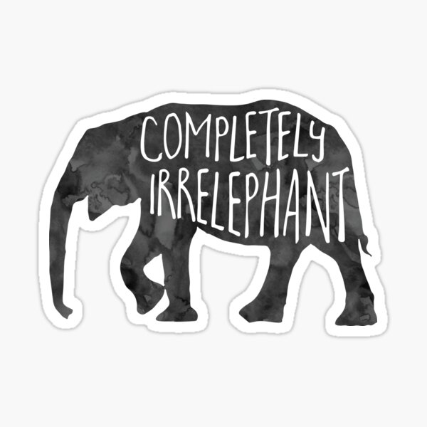 Completely IrrELEPHANT - Pun Sticker