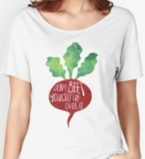 Don't BEET yourself up over it - Pun Women's Relaxed Fit T-Shirt
