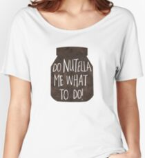 Do NUTELLA me what to do! - Pun Women's Relaxed Fit T-Shirt