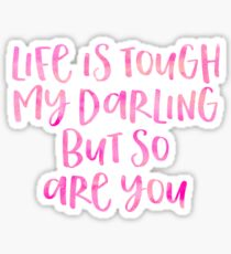 Life Is Tough My Darling But So Are You Sticker
