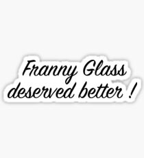 Franny Glass Deserved Better! Sticker