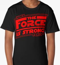 The force is strong in my family! Long T-Shirt