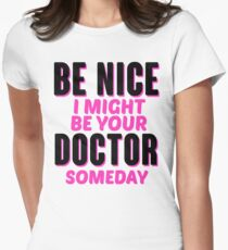 be nice, i might be your doctor someday Womens Fitted T-Shirt