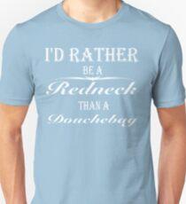 I'd Rather Be A Redneck Than A Douchebag t-shirt Unisex T-Shirt
