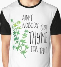 Ain't nobody got THYME for that - pun Graphic T-Shirt