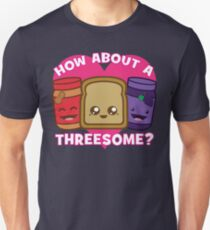 How About A Threesome? - Peanut Butter and Jelly Sandwich Unisex T-Shirt