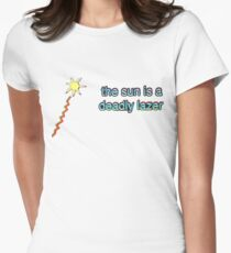 The sun is a deadly lazer Womens Fitted T-Shirt