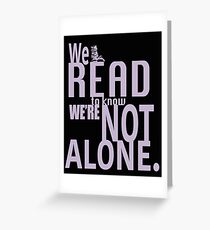 We Read To Know We're Not Alone Greeting Card