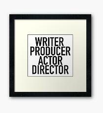 WRITER PRODUCER ACTOR DIRECTOR Framed Print