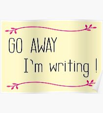 GO AWAY I'm writing ! Poster