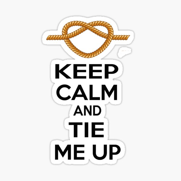Keep Calm And Tie Me Up Sticker