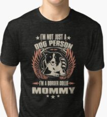 I'm Not Just Dog Person, I'm Border Collie Mommy Tri-blend T-Shirt