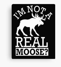 I'm Not A Real Moose Canvas Print