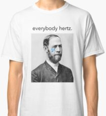 Everybody Hertz, Sometimes. Classic T-Shirt