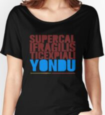 SupercalifragilisticexpialiYONDU Women's Relaxed Fit T-Shirt