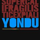 SupercalifragilisticexpialiYONDU by HandDrawnTees