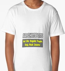 Architects ... Just Like Regular People, Only Smarter Long T-Shirt