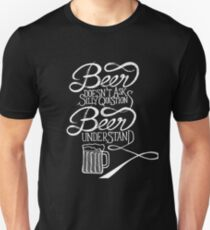 Beer Doesn't Ask Silly Questions, Beer Understands! Funny Beer Design T-Shirt