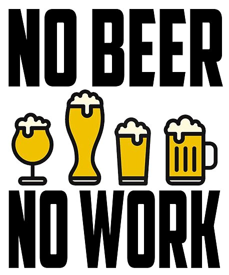 No beer no work funny beer lover design posters by thatmerchstore no beer no work funny beer lover design by thatmerchstore publicscrutiny Image collections