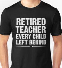 Retired Teacher Every Child Left Behind Unisex T-Shirt