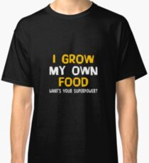 I Grow My Own Food What's Your Superpower? Funny Gardening Planting Garden Gift and Apparel Classic T-Shirt