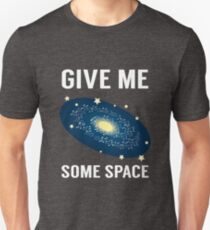 Give Me Som Space Funny Pun Nerd Gift Unisex T-Shirt