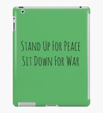 Stand Up For Peace, Sit Down For War iPad Case/Skin