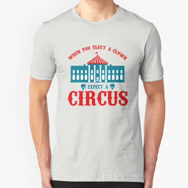 When you elect a Clown expect a Circus  Slim Fit T-Shirt